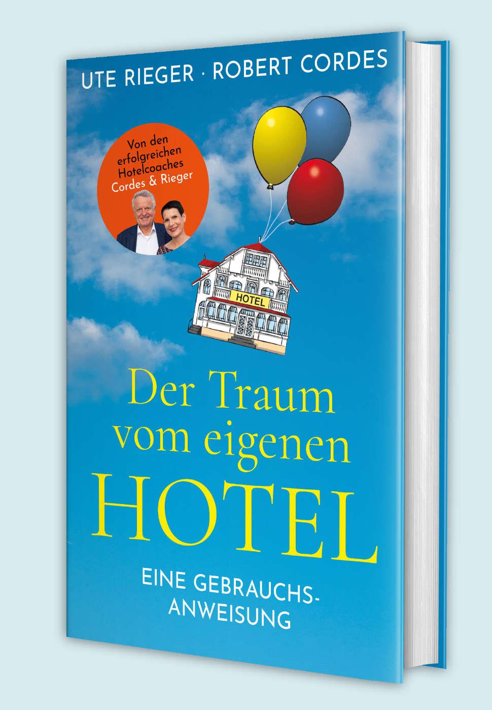 Der Traum vom eigenen Hotel - ein Buch von Ute Rieger und Robert Cordes